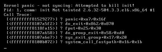Kernel panic - not syncing:  Attempted to kill init! Pid: 1, comm: init Not tainted 2.6.32-504.3.3.el6.x86_64 #1 panic+0xa7/0x16f do_exit+0x862/0x870 fput+0x25/0x30 do_group_exit+0x58/0xd0 sys_exit_group+0x17/0x20 system_call_fastpath+0x16/0x1b